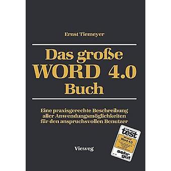 Das groe WORD 4.0 Buch  Eine praxisgerechte Beschreibung aller Anwendungsmglichkeiten fr den anspruchsvollen Benutzer by Tiemeyer & Ernst