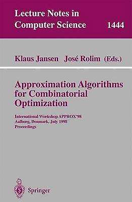 Approximation Algorithms for Combinatorial Optimization  International Workshop APPROX98 Aalborg Denmark July 1819 1998 Proceedings by Jansen & Klaus