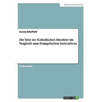 Die Teile der Katholischen Messfeier im Vergleich zum Evangelischen Gottesdienst by Scheffold & Jessica