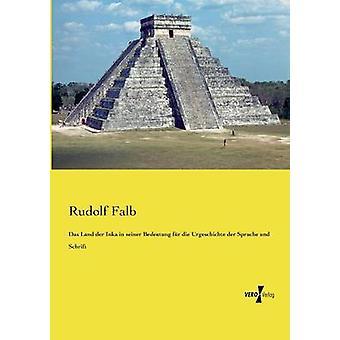 Das Land der Inka in seiner Bedeutung fr die Urgeschichte der Sprache und Schrift by Falb & Rudolf