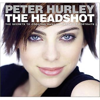 The Headshot - The Secrets to Creating Amazing Headshot Portraits by P