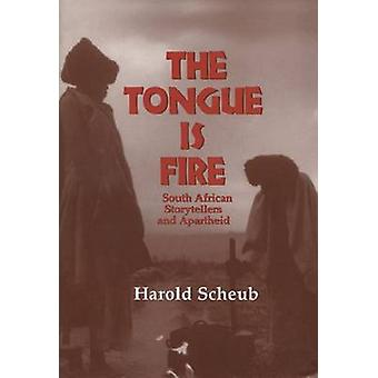 The Tongue is Fire - South African Storytellers and Apartheid by Harol