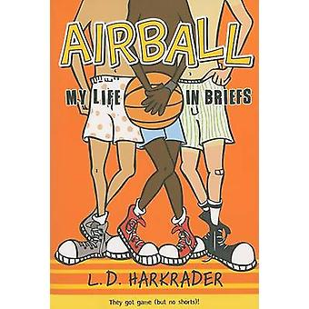 Airball - My Life in Briefs by L D Harkrader - 9780312373825 Book