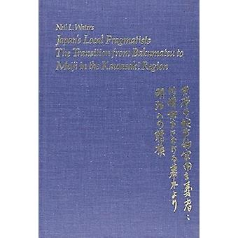 Japan's Local Pragmatists - Transition from Bakumatsu to Meiji in the