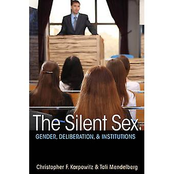 The Silent Sex - Gender - Deliberation - and Institutions by Christoph