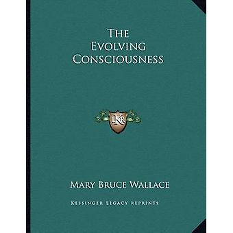 The Evolving Consciousness by Mary Bruce Wallace - 9781163069158 Book