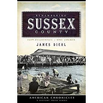 Remembering Sussex County - From Zwaanendael to King Chicken by James