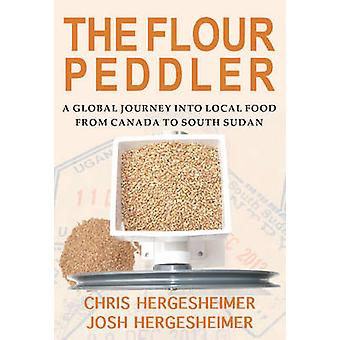The Flour Peddler - A Global Journey into Local Food by Chris Hergeshe