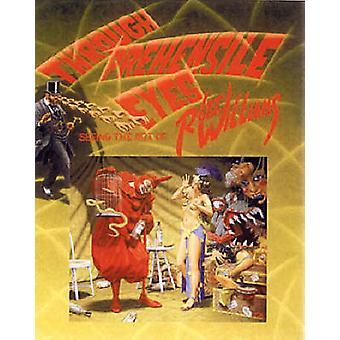 Through Prehensile Eyes - Seeing the Art of Robert Williams by Robert