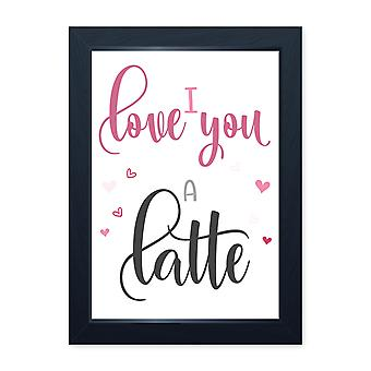 Love You A Latte, Quality Framed Print - Kitchen Cafe Home Food Dining