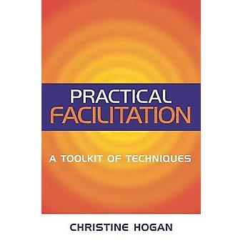 Facilitation pratique Une trousse d'outils de techniques par Hogan et Christine