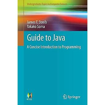 Guide to Java by James T. Streib & Takako Soma