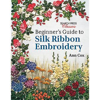 Beginner's Guide to Silk Ribbon Embroidery (Search Press Classics) by Cox Ann