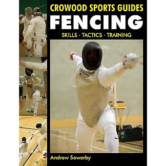 Fencing: Skills. Tactics. Training (Crowood Sports Guides) (Paperback) by Sowerby Andrew