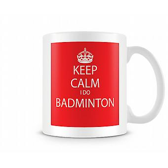 Keep Calm I Do Badminton Printed Mug