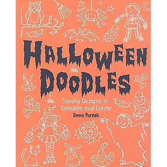 Halloween Doodles - Spooky Designs to Complete and Create by Emma Parr