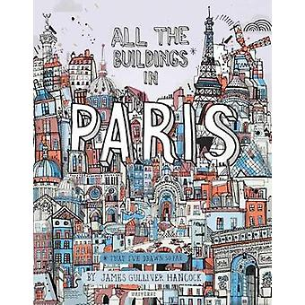 All the Buildings in Paris - That I've Drawn So Far by James Gulliver