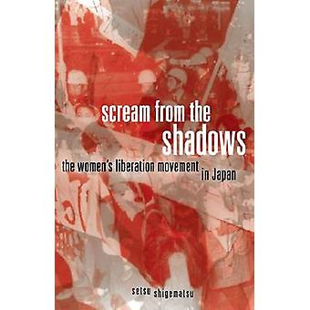 Scream from the Shadows - The Women's Liberation Movement in Japan by
