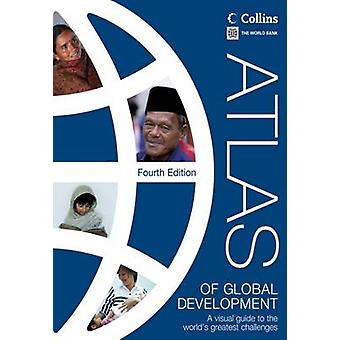 Atlas of Global Development - A Visual Guide to the World's Greatest C