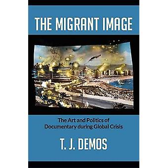 The Migrant Image - The Art and Politics of Documentary During Global