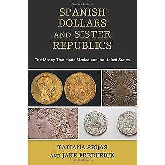 Spanske dollar og søster republikker - pengene som gjorde Mexico og