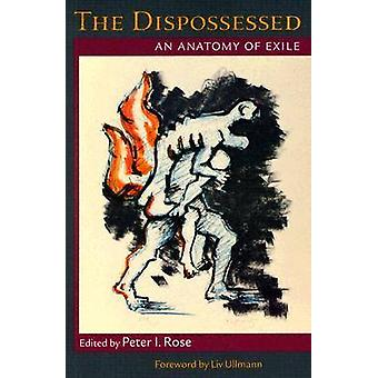 The Dispossessed - An Anatomy of Exile by Peter I. Rose - Liv Ullmann