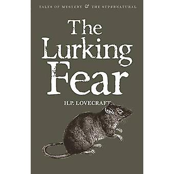 The Lurking Fear - Collected Short Stories by Howard Phillips Lovecraf
