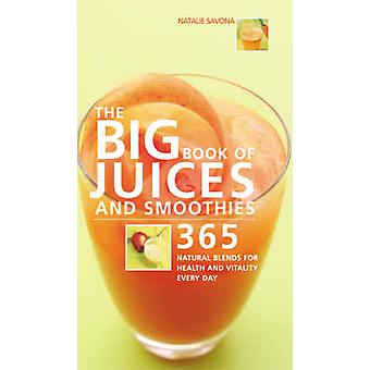 The Big Book of Juices and Smoothies - 365 Natural Blends for Health a
