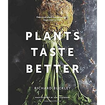 Plants Taste Better - Stunning recipes which celebrate plant-based eat