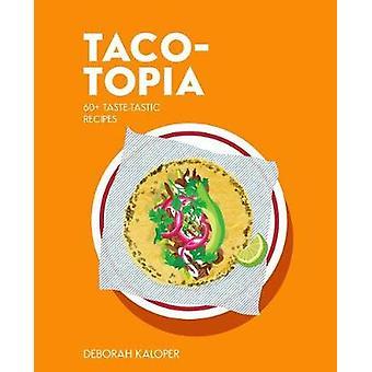 Taco-topia - 60+ taste-tastic recipes by Taco-topia - 60+ taste-tastic