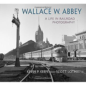 Wallace W. Abbey - A Life in Railroad Photography by Scott Lothes - 97