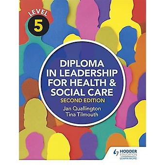 Level 5 Diploma in Leadership for Health and Social Care by Tina Tilm