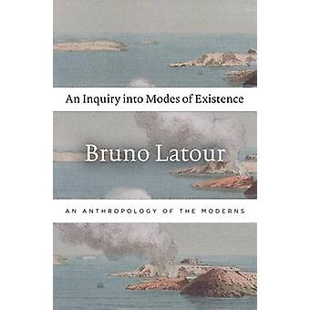 An Inquiry into Modes of Existence - An Anthropology of the Moderns by