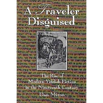 A Traveler Disguised - Rise of Modern Yiddish Fiction in the Nineteent