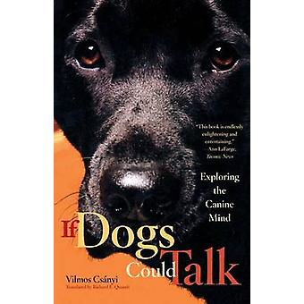 If Dogs Could Talk - Exploring the Canine Mind by Richard E. Quandt -