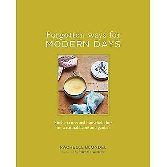 Forgotten Ways for Modern Days: Kitchen Cures and Household Lore for a Natural Home and Garden