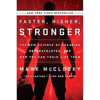 Faster, Higher, Stronger : The New Science of Creating Superathletes, and How You Can Train Like Them