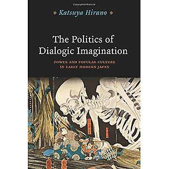 The Politics of Dialogic Imagination: Power and Popular Culture in Early Modern Japan (Chicago Studies in Practices...