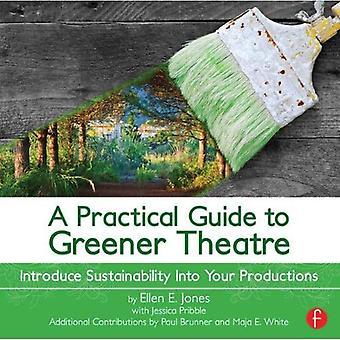 A Practical Guide to Greener théâtre: introduire le développement durable dans vos Productions