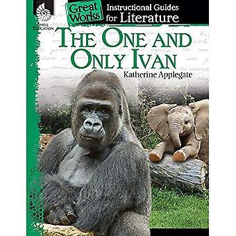 De ene en alleen Ivan: een gids voor het boek van Katherine Applegate (grote werken: instructie gidsen voor literatuur)