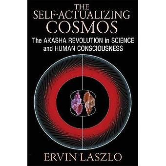 The Self-Actualizing Cosmos: The Akasha Revolution in Science and Human Consciousness