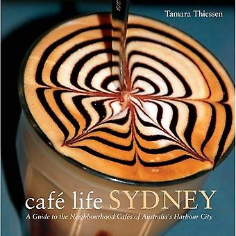 Cafe Life Sydney: A Guide to the Neighbourhood Cafes (Cafe Life Series)