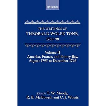 The Writings of Theobald Wolfe Tone 176398 Volume II America France and Bantry Bay August 1795 to December 1796 by Moody & T. W.
