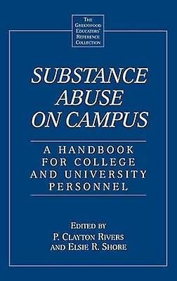 Substance Abuse on Campus A Handbook for College and University Personnel by Rivers & P. Clayton
