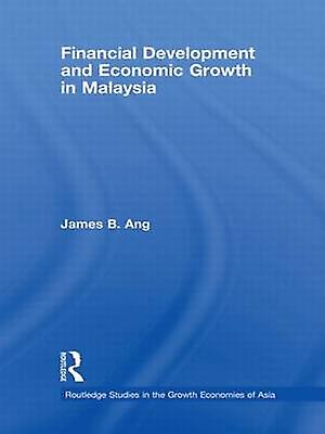 Financial DevelopHommest and Economic Growth in Malaysia by Ang & James B.