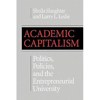 Academic Capitalism Politics Policies and the Entrepreneurial University by Slaughter & Sheila