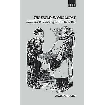 Vijandelijke in ons midden Duitsers in Groot-Brittannië tijdens de eerste Wereldoorlog door Panayi & Panikos