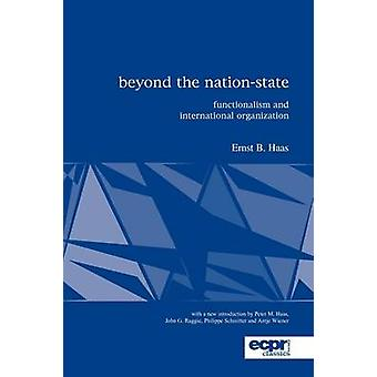 Beyond the Nation State Functionalism and International Organization by Haas & Ernst B.