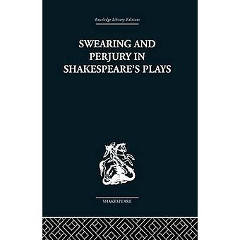 Swearing and Perjury in Shakespeares Plays by Shirley & Frances A