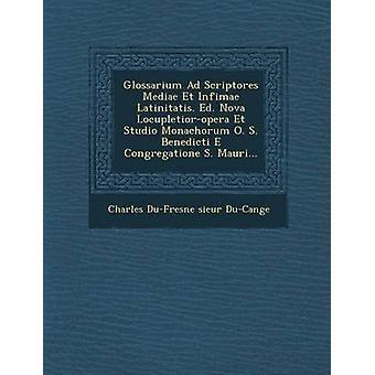 Glossarium Ad Scriptores Mediae Et Infimae Latinitatis. Ed. Nova LocupletiorOpera Et Studio Monachorum O. S. Benedicti E Congregatione S. Mauri... by Charles DuFresne Sieur DuCange